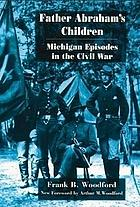 Father Abraham's children; Michigan episodes in the Civil War