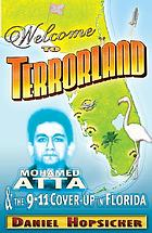 Welcome to terrorLand : Mohamed Atta & the 9-11 cover-up in Florida