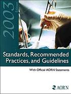 Standards, recommended practices, & guidelines, 2003 : with official AORN statements