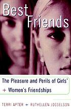 Best friends : the pleasures and perils of girls' and women's friendships