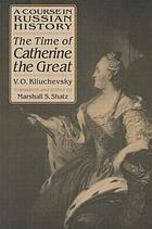A course in Russian history : the time of Catherine the Great