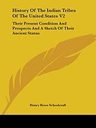 Information respecting the history, condition and prospects of the Indian tribes of the United States: