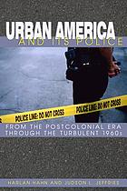 Urban America and its police from the postcolonial era through the turbulent 1960s