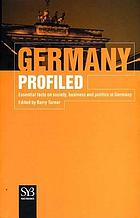 Germany profiled : essential facts on society, business, and politics in Germany