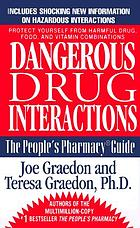 Dangerous drug interactions : how to protect yourself from harmful drug/drug, drug/food, drug/vitamin combinations