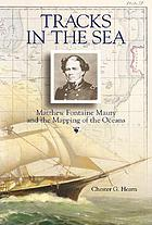 Tracks in the sea : Matthew Fontaine Maury and the mapping of the oceans