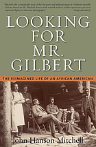 Looking for Mr. Gilbert : the reimagined life of an African American