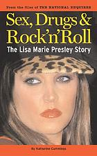 Sex, drugs & rock 'n' roll : the Lisa Marie Presley story