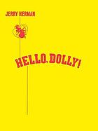 Hello, Dolly! a musical comedy