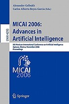 MICAI 2006 : advances in artificial intelligence : 5th Mexican International Conference on Artificial Intelligence, Apizaco, Mexico, November 13-17, 2006 : proceedings