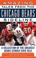 Amazing tales from the Chicago Bears sideline : a collection of the greatest Bears stories ever told