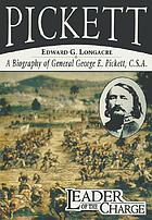 Pickett, leader of the charge : a biography of General George E. Pickett, C.S.A