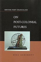 On post-colonial futures : transformations of colonial culture