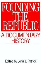 Founding the Republic : a documentary history