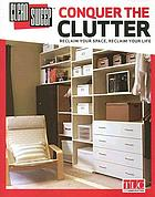 Conquer the clutter : reclaim your space, reclaim your life
