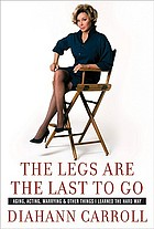 The legs are the last to go : aging, acting, marrying, and other things I learned the hard way