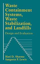 Waste containment systems, waste stabilization, and landfills : design and evaluation