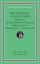 Hellenistic collection : Philitas, Alexander of Aetolia, Hermesianax, Euphorion, Parthenius