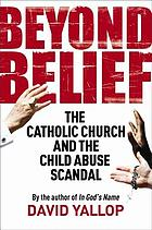 Beyond belief : the Catholic Church and the child abuse scandal