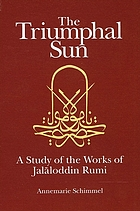 The triumphal sun a study of the works of Jalāloddin Rumi