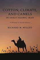 Cotton, climate, and camels in early Islamic Iran : a moment in world history