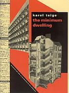 The minimum dwelling = L'habitation minimum = Die Kleinstwohnung : the housing crisis, housing reform ...