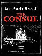 The consul : musical drama in three acts