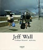 Jeff Wall : catalogue raisonné 1978-2004
