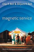 Magnetic service : the secrets of creating passionately devoted customers