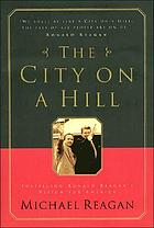 The city on a hill : fulfilling Ronald Reagan's vision for America
