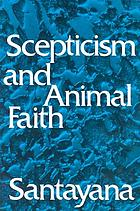 Scepticism and animal faith; introduction to a system of philosophy