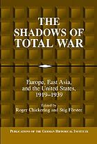The shadows of total war : Europe, East Asia, and the United States, 1919-1939