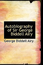 Autobiography of Sir George Biddell Airy : honorary fellow of Trinity College, Cambridge, Astronomer Royal from 1836 to 1881