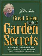 Jerry Baker's great green book of garden secrets : handy hints, timely tonics, and super solutions to turn your yard into a green garden paradise!