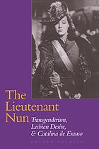 The lieutenant nun : transgenderism, lesbian desire & Catalina de Erauso