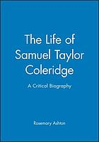 The life of Samuel Taylor Coleridge : a critical biography