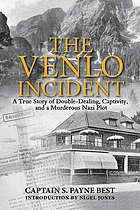 The Venlo incident : a true story of double-dealing, captivity, and a murderous Nazi plot