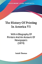 The history of printing in America, with a biography of printers, and an account of newspapers