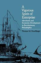 A vigorous spirit of enterprise : merchants and economic development in Revolutionary Philadelphia