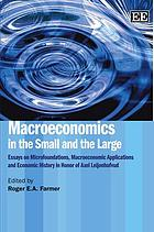 Macroeconomics in the small and the large : essays on microfoundations, macroeconomic applications and economic history in honor of Axel Leijonhufvud