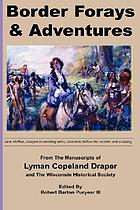 Border forays and adventures : from the manuscripts of Lyman Copeland Draper and the Wisconsin Historical Society