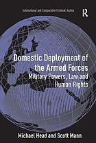 Domestic deployment of the armed forces : military powers, law and human rights