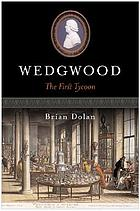 Wedgwood : the first tycoon