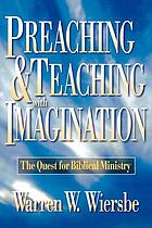 Preaching & teaching with imagination : the quest for biblical ministry