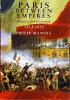 Paris between empires : monarchy and revolution, 1814-1852