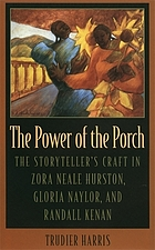 The power of the porch : the storyteller's craft in Zora Neale Hurston, Gloria Naylor, and Randall Kenan