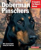 Doberman pinschers : everything about purchase, care, nutrition, training, and behavior