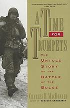 A time for trumpets : the untold story of the Battle of the Bulge