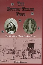 The Sutton-Taylor feud : the deadliest blood feud in Texas