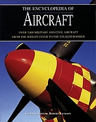 The encyclopedia of aircraft : over 3,000 military and civil aircraft from the Wright flyer to the Stealth bomber